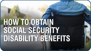 How to Obtain Social Security Disability Benefits